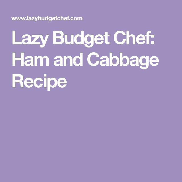 Lazy Budget Chef: Ham and Cabbage Recipe