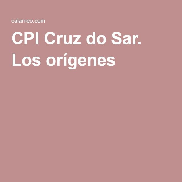 CPI Cruz do Sar. Los orígenes