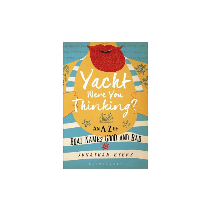 Yacht Were You Thinking? : An A-z of Boat Names Good and Bad (Hardcover) (Jonathan Eyers)
