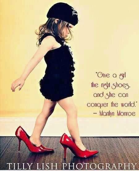 Give a girl the right shoes; and she'll conquer the world... Marilyn Monroe