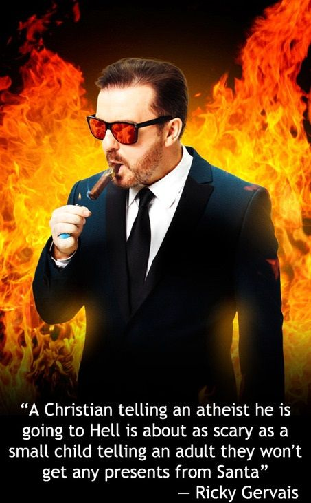 Ricky Gervais - http://dailyatheistquote.com/2013/01/16/ricky-gervais/