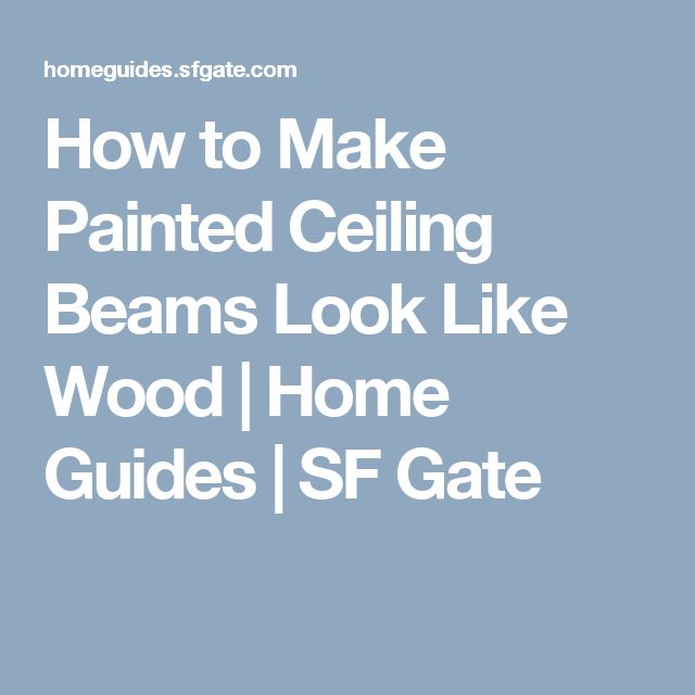 How to Make Painted Ceiling Beams Look Like Wood   Home Guides   SF Gate