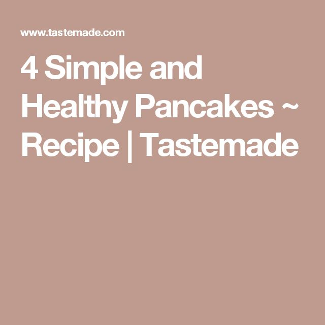 4 Simple and Healthy Pancakes ~ Recipe | Tastemade