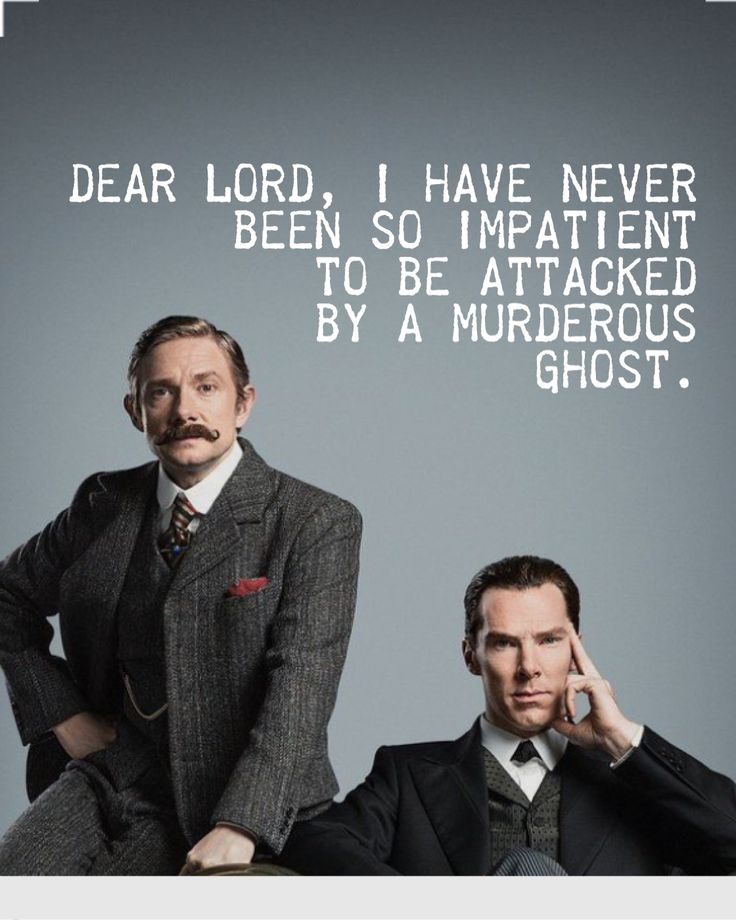 "Sherlock the abominable bride. Sherlock season four. ""Dear Lord, I have never been so impatient to be attacked by a murderous ghost""."