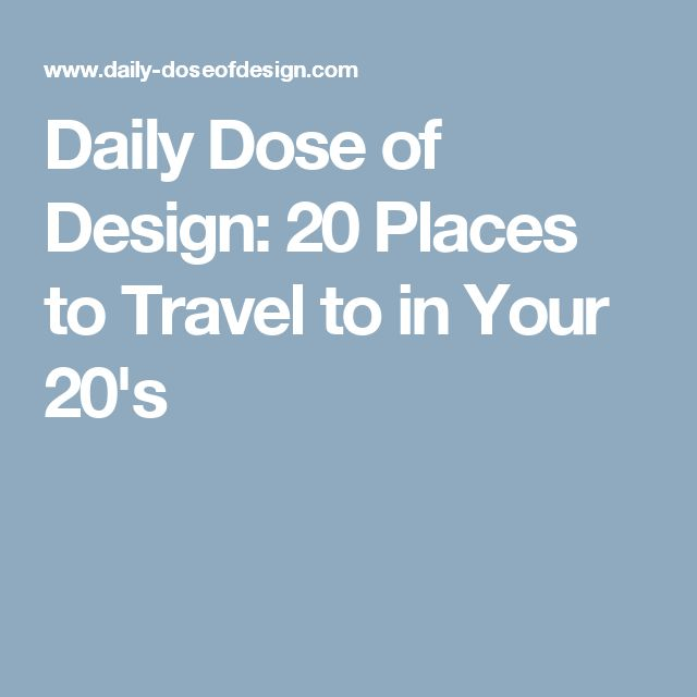 Daily Dose of Design: 20 Places to Travel to in Your 20's