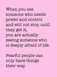 Narcissists are afraid of life. They are afraid of being vulnerable therefore they take the most destructive way to gain control and power. They hurt people to make themselves feel better, strong and superior. They try to control and dominate others because its distracts them from dealing with their own issues.