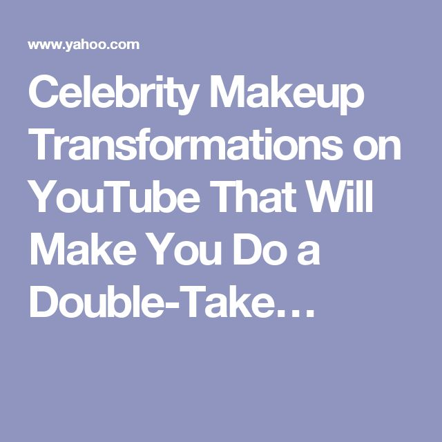 Celebrity Makeup Transformations on YouTube That Will Make You Do a Double-Take…
