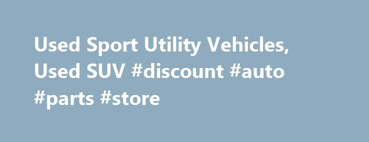 Used Sport Utility Vehicles, Used SUV #discount #auto #parts #store http://france.remmont.com/used-sport-utility-vehicles-used-suv-discount-auto-parts-store/  #used suv # Volvo A used sport utility vehicle (SUV) is a passenger vehicle that combines the passenger comforts and capacity of a minivan with the rugged frame, towing, and optional off-road capability of a pickup truck. Vehicles in this segment that are truck-based are typically known as a sport utility vehicle, and car-based…