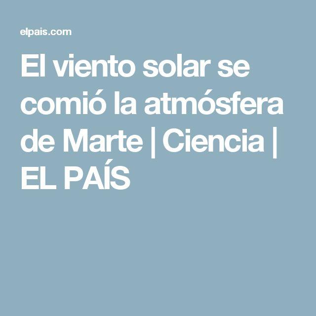 El viento solar se comió la atmósfera de Marte | Ciencia | EL PAÍS