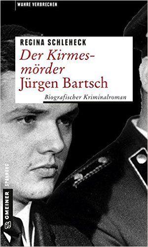 Buchvorstellung: Der Kirmesmörder - Jürgen Bartsch - Regina Schleheck http://www.mordsbuch.net/2016/08/02/buchvorstellung-der-kirmesm%C3%B6rder-j%C3%BCrgen-bartsch-regina-schleheck/