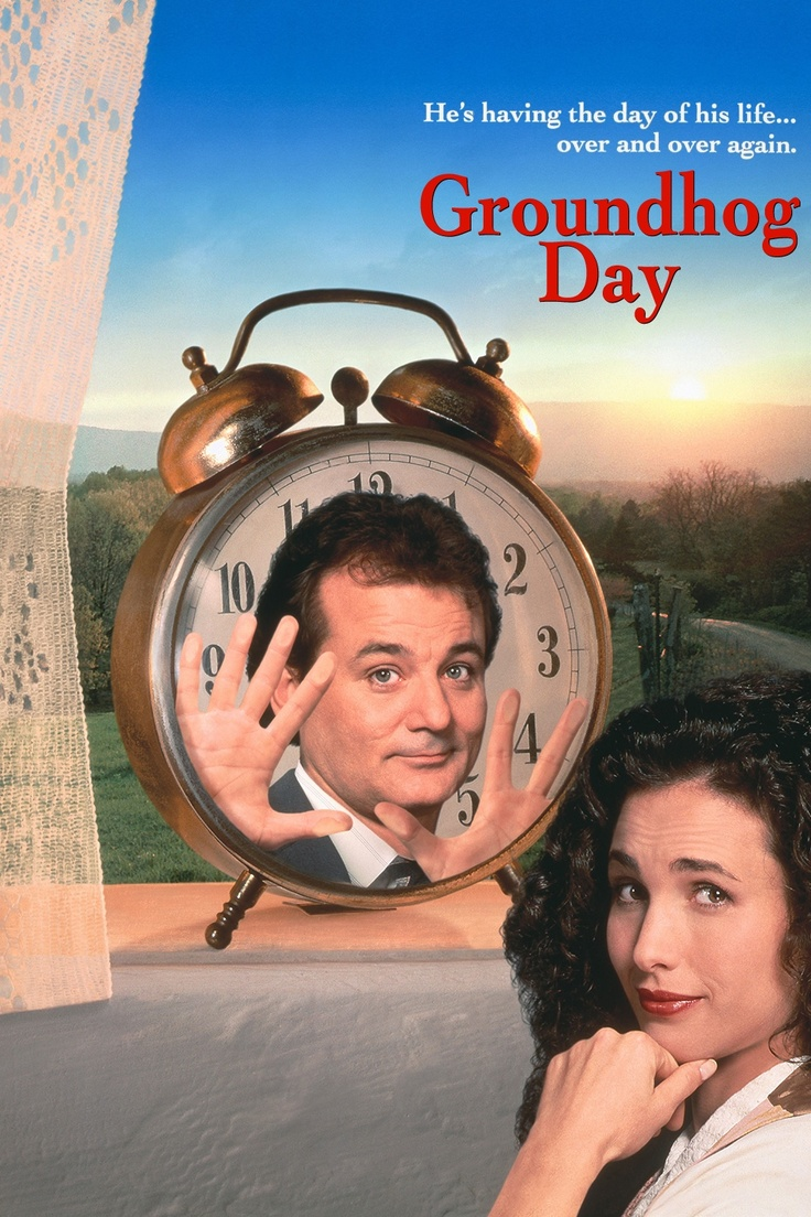 Groundhog Day. Starring Bill Murray, Andie McDowell. Directed by Harold Ramis.