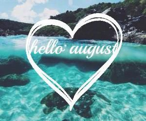 Hello August Please Be Good