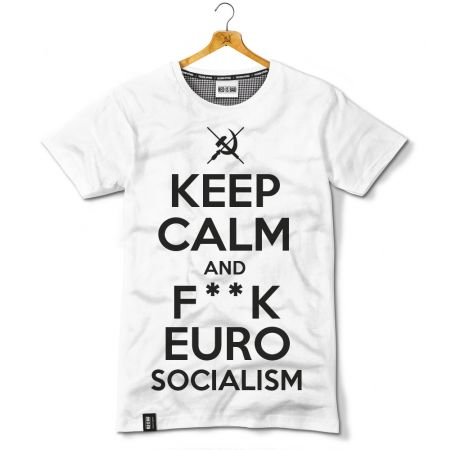 Keep Calm and F**k Euro Socialism