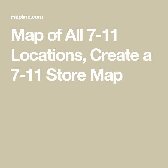 Map of All 7-11 Locations, Create a 7-11 Store Map