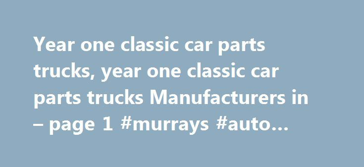Year one classic car parts trucks, year one classic car parts trucks Manufacturers in – page 1 #murrays #auto #parts http://germany.remmont.com/year-one-classic-car-parts-trucks-year-one-classic-car-parts-trucks-manufacturers-in-page-1-murrays-auto-parts/  #year one auto parts # Classic Car Parts Auto Parts1. Ever Famous Company is a full service manufacturing company specialized in complex, low to mid volume, metal parts fabrication.2. We are ISO 9001 /TS16949 verified.3. We specialize in…