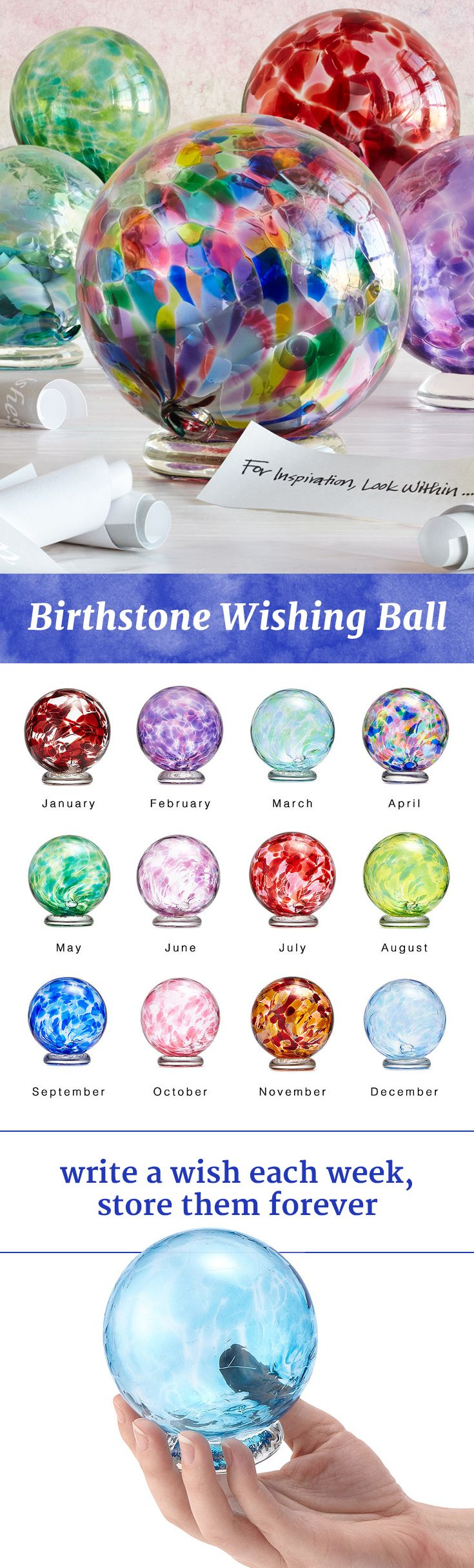 A birthday gift that lasts the whole year. Jill Henrietta Davis created her birthstone wishing ball to capture a single wish, accomplishment, or meditation every week for the coming year. Each shimmering ball of hand-blown glass comes with 52 tiny slips of paper for you to pause once a week throughout the year and record a message of hope or gratitude.