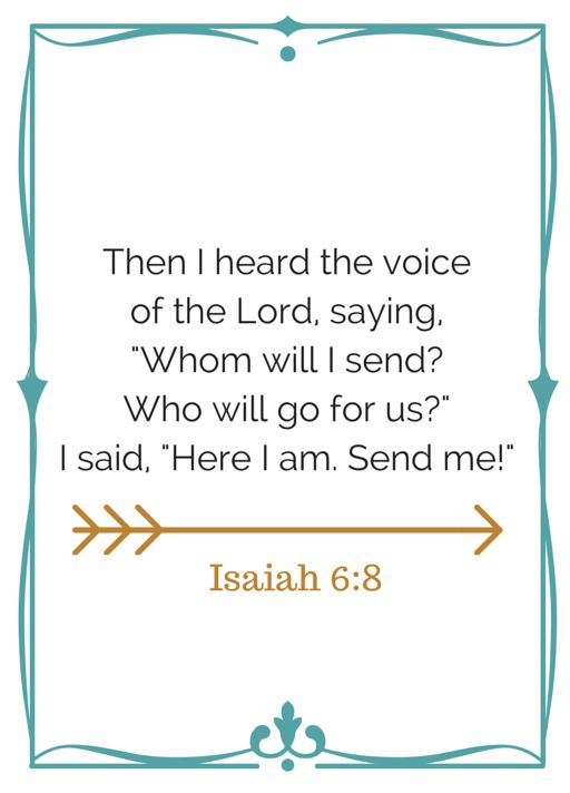 Isaiah 6:8. Here I am! Send Me!
