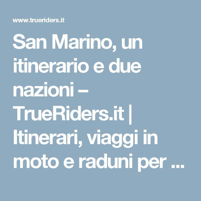 San Marino, un itinerario e due nazioni – TrueRiders.it | Itinerari, viaggi in moto e raduni per motociclisti