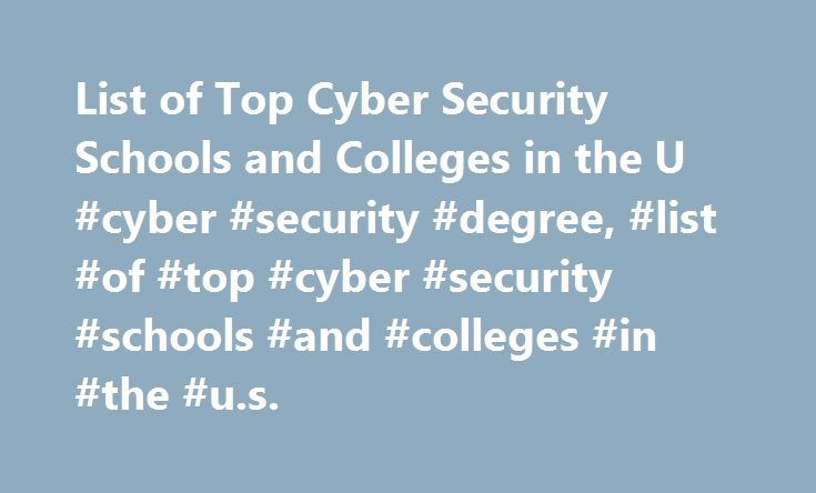 List of Top Cyber Security Schools and Colleges in the U #cyber #security #degree, #list #of #top #cyber #security #schools #and #colleges #in #the #u.s. http://philippines.nef2.com/list-of-top-cyber-security-schools-and-colleges-in-the-u-cyber-security-degree-list-of-top-cyber-security-schools-and-colleges-in-the-u-s/  # List of Top Cyber Security Schools and Colleges in the U.S. Schools Overview The following article discusses two of the top schools in the nation to offer cyber security…