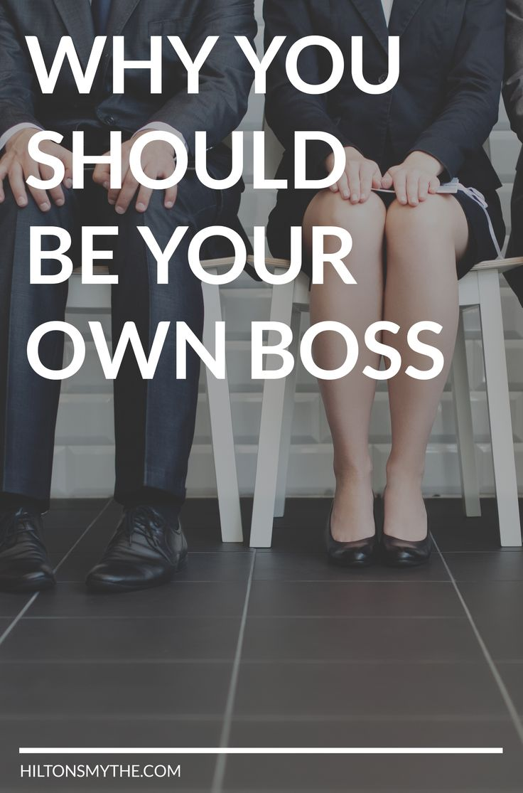 Top Reasons Why You Should Be Your Own Boss.