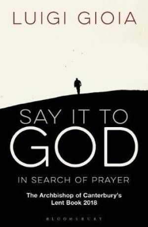 Say it to God - Archbishop of Canterbury's Lent Book for 2018