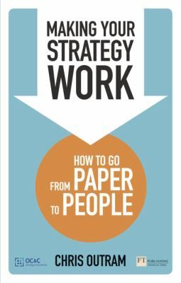"Outram, Chris. ""Making your strategy work : how to go from paper to people"". Harlow, England : Pearson, 2013. Location: 11.22-OUT IESE Barcelona"