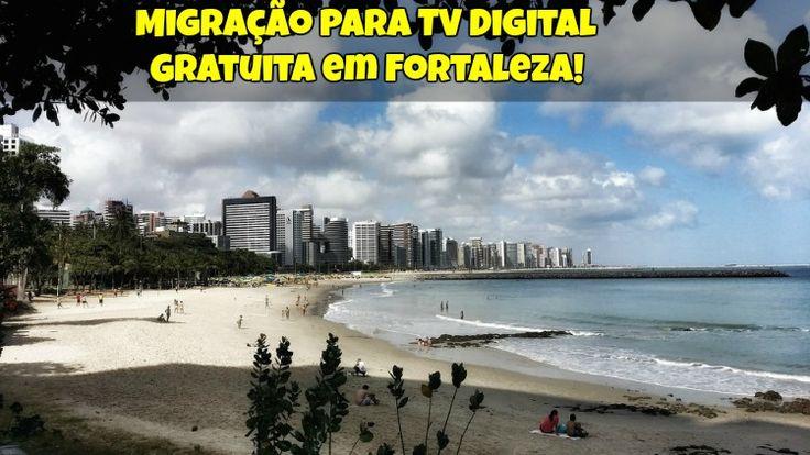 → Migração Para TV Digital Gratuita em Fortaleza ✓ Confira o Cronograma Aqui ✓ Como Adquirir o Kit Conversor Digital Gratuito