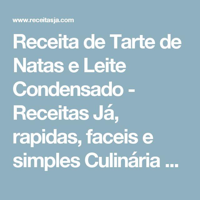 Receita de Tarte de Natas e Leite Condensado - Receitas Já, rapidas, faceis e simples Culinária para todos!!!