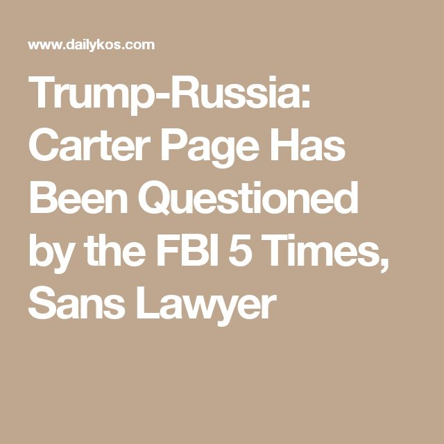 Trump-Russia: Carter Page Has Been Questioned by the FBI 5 Times, Sans Lawyer