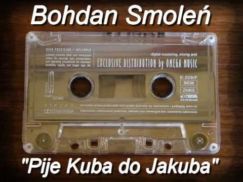 Bohdan Smoleń - Pije Kuba do Jakuba