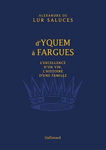 D'Yquem à Fargues: L'excellence d'un vin, l'histoire d'une famille: Cet article D'Yquem à Fargues: L'excellence d'un vin, l'histoire d'une…