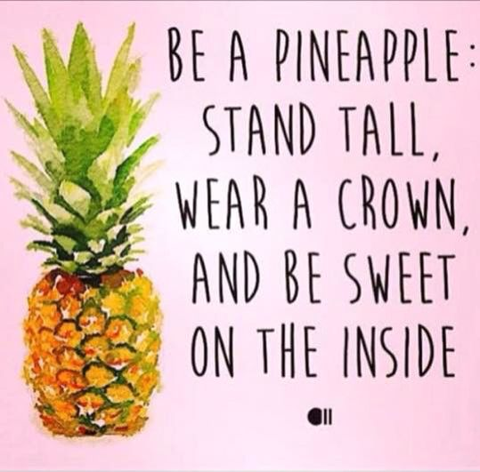 Sei eine Ananas, stehe aufrecht, trage eine Krone und sei innen süß.