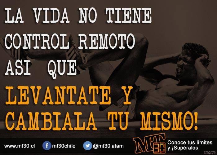 LA VIDA NO TIENE CONTROL REMOTO ASÍ QUE LEVÁNTATE Y CÁMBIALA TU MISMO. http://www.mt30.cl/blog