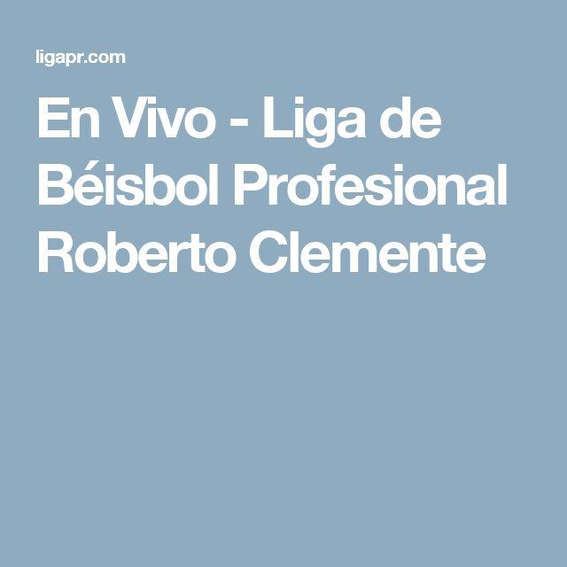 En Vivo - Liga de Béisbol Profesional Roberto Clemente