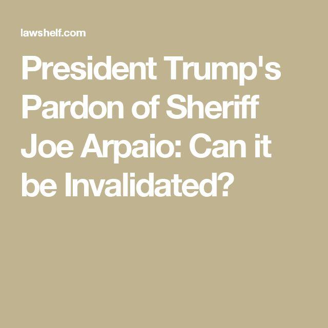 President Trump's Pardon of Sheriff Joe Arpaio: Can it be Invalidated?