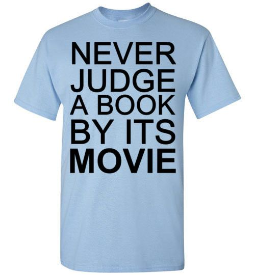 """Never Judge a Book By Its Movie T-Shirt<<Love the message, except """"it's"""" has an apostrophe in it, when it SHOULD NOT"""