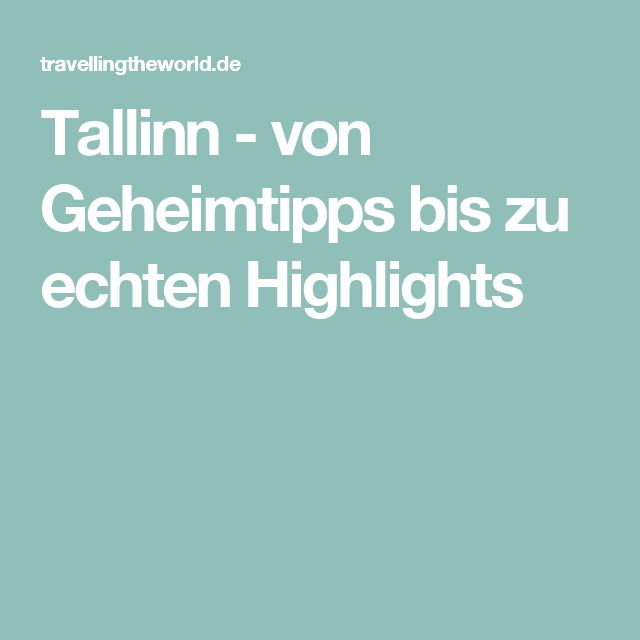 Tallinn - von Geheimtipps bis zu echten Highlights