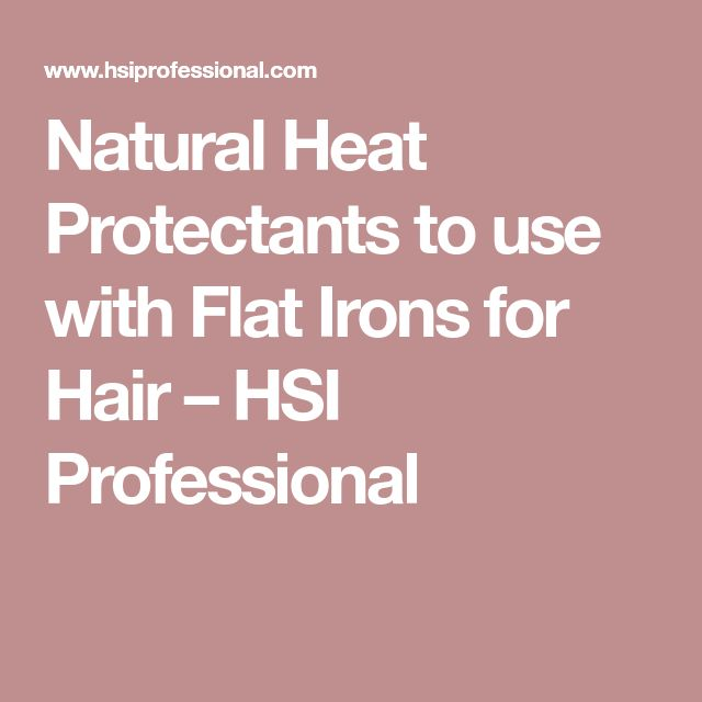 Natural Heat Protectants to use with Flat Irons for Hair – HSI Professional