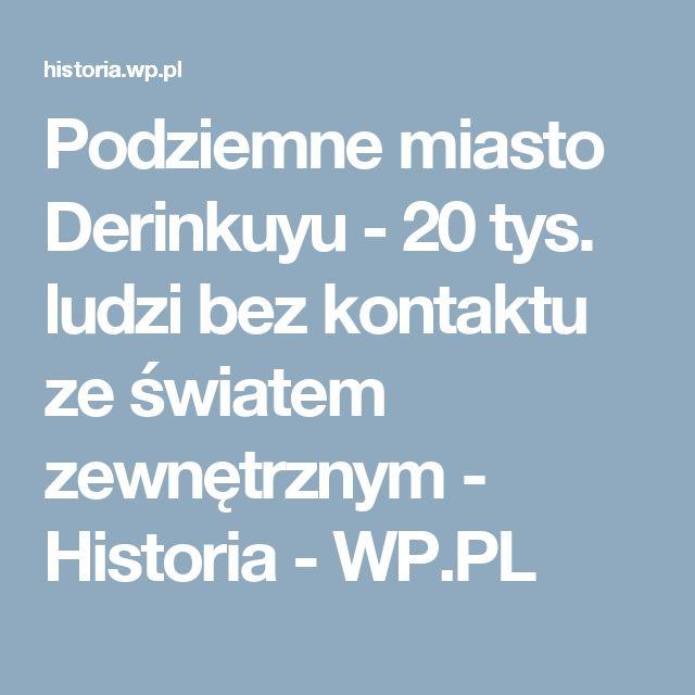 Podziemne miasto Derinkuyu - 20 tys. ludzi bez kontaktu ze światem zewnętrznym - Historia - WP.PL