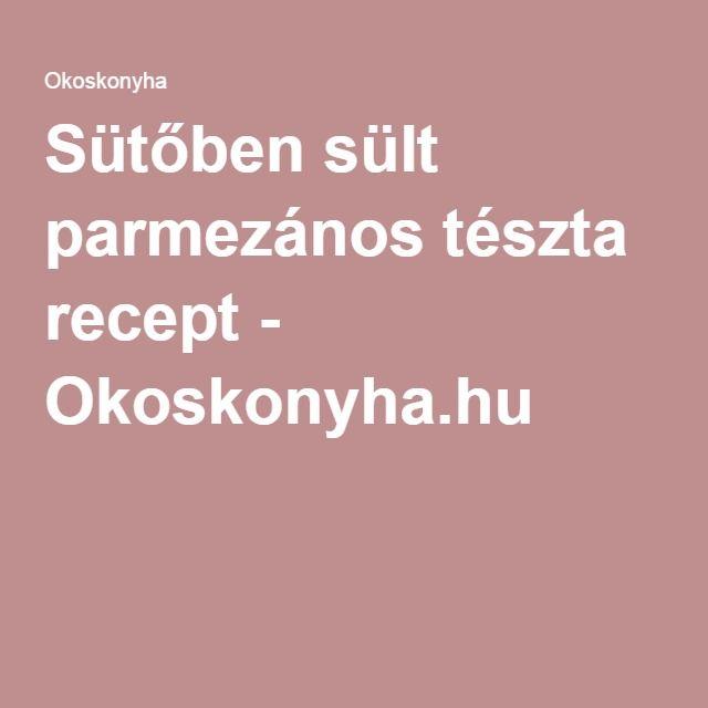 Sütőben sült parmezános tészta recept - Okoskonyha.hu