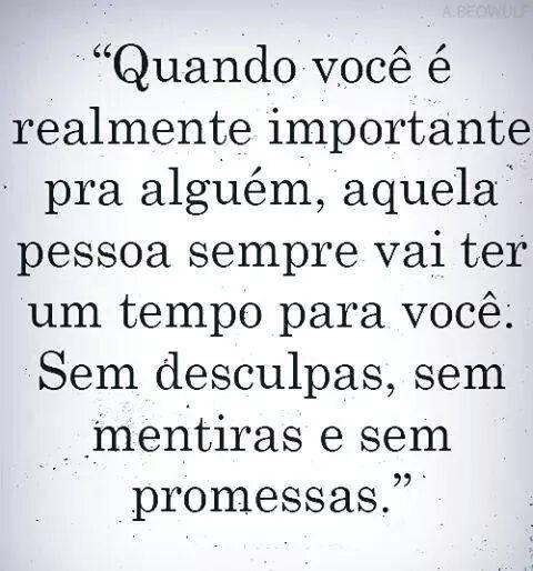 Mensagens para o Coração: Quando você é realmente importante pra alguém, aquela pessoa sempre vai ter um tempo para você. Sem desculpas, sem mentiras e sem promessas.