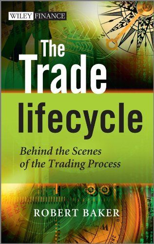 The Trade Lifecycle: Behind the Scenes of the Trading Process (The Wiley Finance Series) by Robert P. Baker. $23.91. Publisher: Wiley; 1 edition (May 11, 2010). 321 pages
