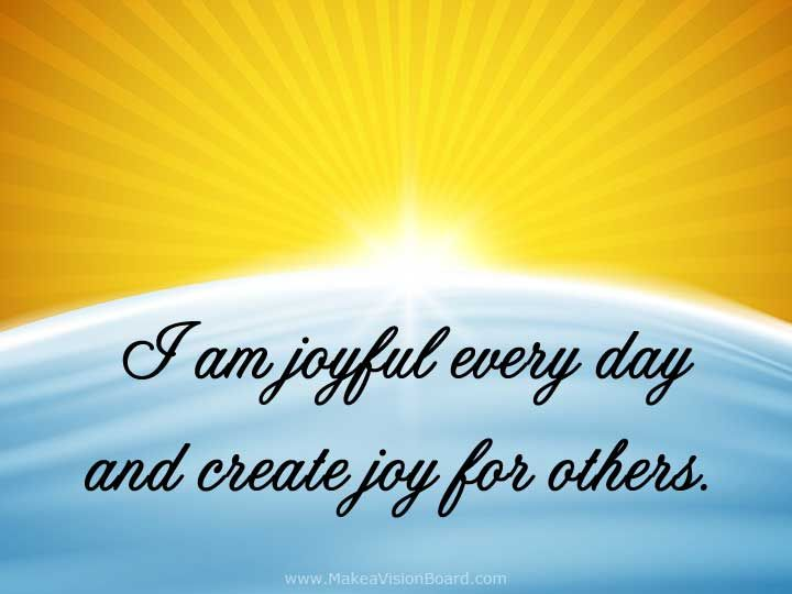 I am joyful every day - Create your own joy with Positive Affirmations from http://www.makeavisionboard.com/positive-affirmations