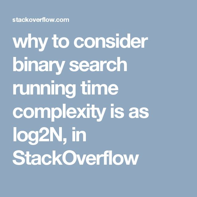 why to consider binary search running time complexity is as log2N, in StackOverflow