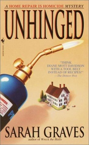 Unhinged (2003) (The sixth book in the Home Repair is Homicide Mystery series) A novel by Sarah Graves