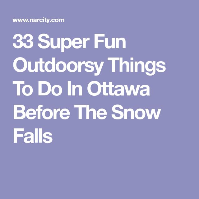 33 Super Fun Outdoorsy Things To Do In Ottawa Before The Snow Falls