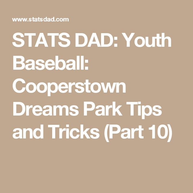 STATS DAD: Youth Baseball: Cooperstown Dreams Park Tips and Tricks (Part 10)