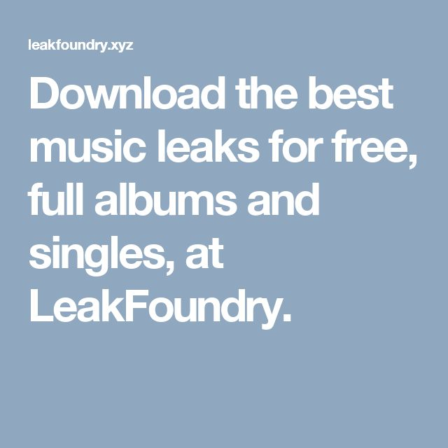 Download the best music leaks for free, full albums and singles, at LeakFoundry.