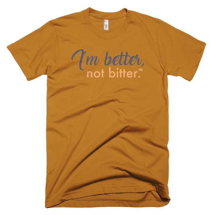 I'm Better, Not Bitter Men's Short Sleeve T-Shirt