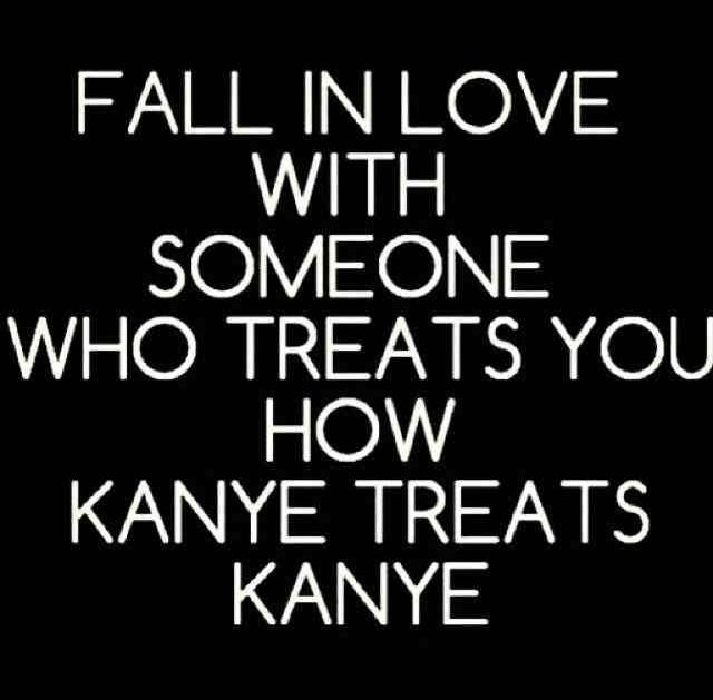 find someone who loves you like kanye loves kanye I love kanye lyrics: and i love you like kanye loves kanye using this space to talk about himself from the third person.